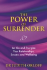 The Power of Surrender : Let Go and Energize Your Relationships, Success and Wellbeing - eBook