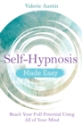 Self-Hypnosis Made Easy : Reach Your Full Potential Using All of Your Mind - Book
