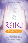 Reiki Made Easy : Heal Your Body and Your Life with the Power of Universal Energy - Book