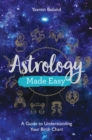 Astrology Made Easy : A Guide to Understanding Your Birth Chart - Book
