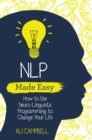 NLP Made Easy : How to Use Neuro-Linguistic Programming to Change Your Life - Book