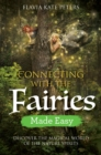 Connecting with the Fairies Made Easy : Discover the Magical World of the Nature Spirits - Book