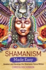 Shamanism Made Easy : Awaken and Develop the Shamanic Force Within - Book