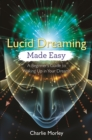 Lucid Dreaming Made Easy : A Beginner's Guide to Waking Up in Your Dreams - eBook