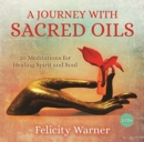 A Journey with Sacred Oils : 20 Meditations for Healing Spirit and Soul - Book
