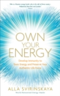 Own Your Energy : Develop Immunity to Toxic Energy and Preserve Your Authentic Life Force - Book
