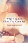 What You See When You Can't See : How Blindness Helped One Woman Discover the True Beauty of Life - Book