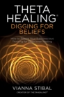 ThetaHealing (R): Digging for Beliefs : How to Rewire Your Subconscious Thinking for Deep Inner Healing - Book