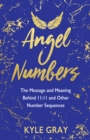 Angel Numbers : The Message and Meaning Behind 11:11 and Other Number Sequences - Book