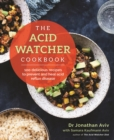 The Acid Watcher Cookbook : 100+ Delicious Recipes to Prevent and Heal Acid Reflux Disease - eBook
