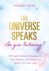 The Universe Speaks, Are You Listening? : 111 High-Vibrational Oracle Messages on Love, Healing, and Existence to Unlock Your Inner Light - eBook