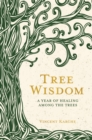 Tree Wisdom : A Year of Healing Among the Trees - Book