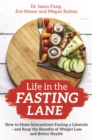 Life in the Fasting Lane : How to Make Intermittent Fasting a Lifestyle - and Reap the Benefits of Weight Loss and Better Health - Book