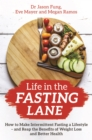 Life in the Fasting Lane : How to Make Intermittent Fasting a Lifestyle - and Reap the Benefits of Weight Loss and Better Health - eBook