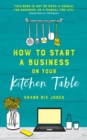 How to Start a Business on Your Kitchen Table - eBook