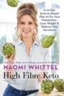 High Fibre Keto : A 22-Day Science-Based Plan to Fix Your Metabolism, Lose Weight & Balance Your Hormones - Book