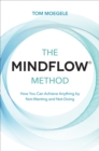 The MINDFLOW (c) Method : How You Can Achieve Anything by Not-Wanting and Not-Doing - Book