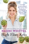 High Fibre Keto : A 22-Day Science-Based Plan to Fix Your Metabolism, Lose Weight & Balance Your Hormones - eBook