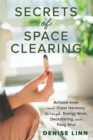 Secrets of Space Clearing : Achieve Inner and Outer Harmony through Energy Work, Decluttering and Feng Shui - Book