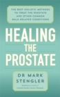 Healing the Prostate : The Best Holistic Methods to Treat the Prostate and Other Common Male-Related Conditions - Book