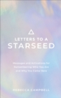 Letters to a Starseed : Messages and Activations for Remembering Who You Are and Why You Came Here - Book