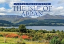 The Isle of Arran: Picturing Scotland : 'Scotland in Miniature' revealed and explored - Book