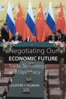 Negotiating Our Economic Future : Trade, Technology and Diplomacy - Book
