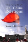 The Future of UK-China Relations - Book