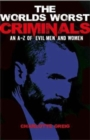 Worlds Worst Criminals: an A-Z of Evil Men and Women - Book