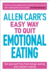 Allen Carr's Easy Way to Quit Emotional Eating : Set yourself free from binge-eating and comfort-eating - Book