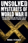 Unsolved Mysteries of World War II : From the Nazi Ghost Train and 'Tokyo Rose' to the day Los Angeles was attacked by Phantom Fighters - Book