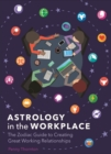 Astrology in the Workplace : The Zodiac Guide to Creating Great Working Relationships - Book