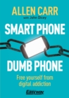 Smart Phone Dumb Phone : Free Yourself from Digital Addiction - Book
