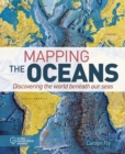 Mapping the Oceans : Discovering the World Beneath Our Seas - Book