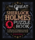 The Great Sherlock Holmes Puzzle Book : A Collection of Enigmas to Puzzle Even the Greatest Detective of All - Book