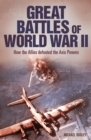 Great Battles of World War II : How the Allies Defeated the Axis Powers - eBook