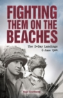 Fighting them on the Beaches : The D-Day Landings - June 6, 1944 - eBook