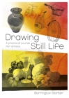 Drawing Still Life : A Practical Course for Artists - Book
