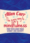 The Easy Way to Mindfulness : Free your mind from worry and anxiety - eBook