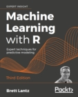 Machine Learning with R : Expert techniques for predictive modeling, 3rd Edition - eBook