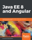 Java EE 8 and Angular : A practical guide to building modern single-page applications with Angular and Java EE - eBook