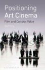Positioning Art Cinema : Film and Cultural Value - Book