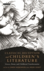 Classical Reception and Children's Literature : Greece, Rome and Childhood Transformation - Book
