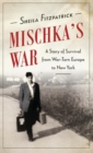 Mischka's War : A Story of Survival from War-Torn Europe to New York - Book