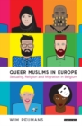 Queer Muslims in Europe : Sexuality, Religion and Migration in Belgium - Book