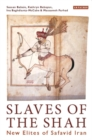 Slaves of the Shah : New Elites of Safavid Iran - Book
