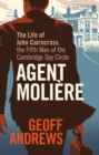 Agent Moliere : The Life of John Cairncross, the Fifth Man of the Cambridge Spy Circle - Book
