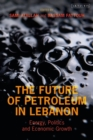The Future of Petroleum in Lebanon : Energy, Politics and Economic Growth - Book
