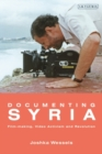Documenting Syria : Film-making, Video Activism and Revolution - Book