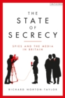 The State of Secrecy : Spies and the Media in Britain - Book